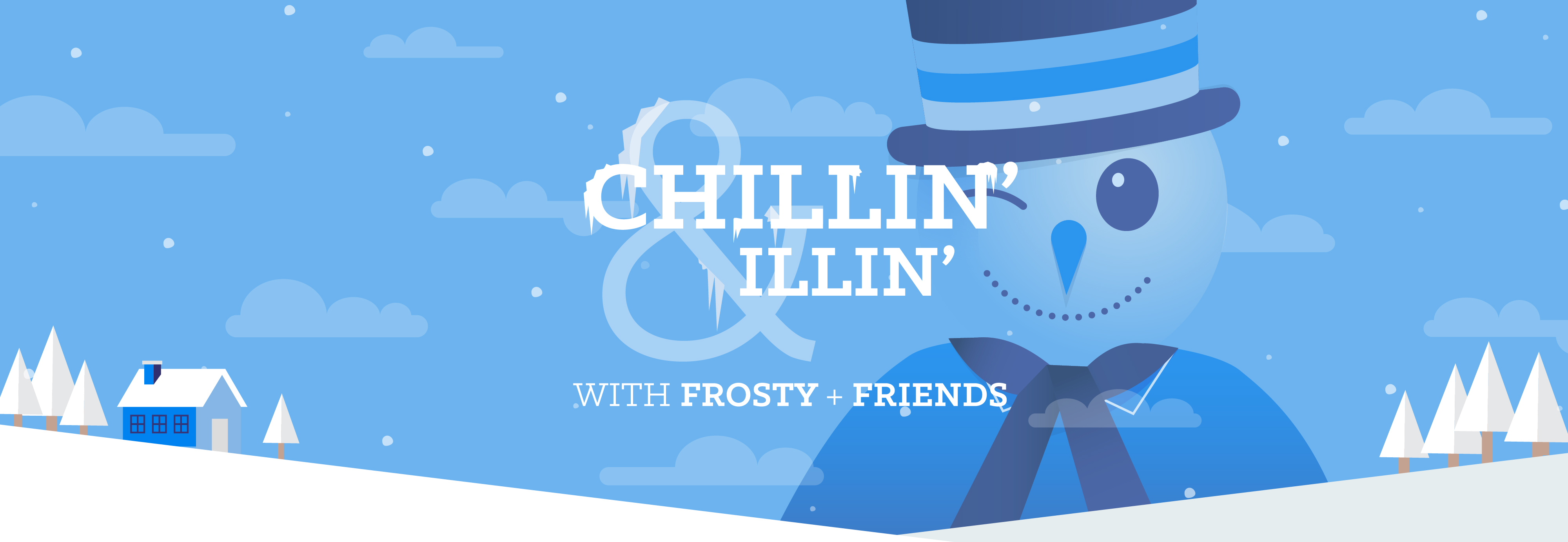 Chillin' and Illin' with Frosty and Friends