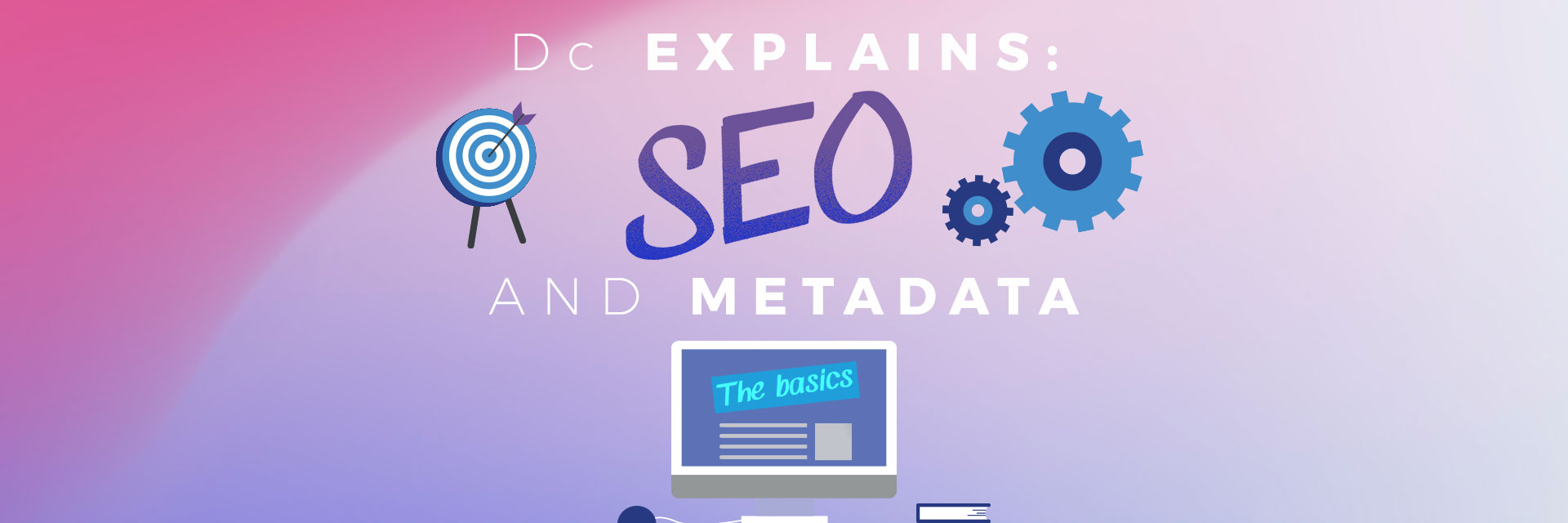 Dc Explains: SEO Metadata… The Wonder Behind the Web