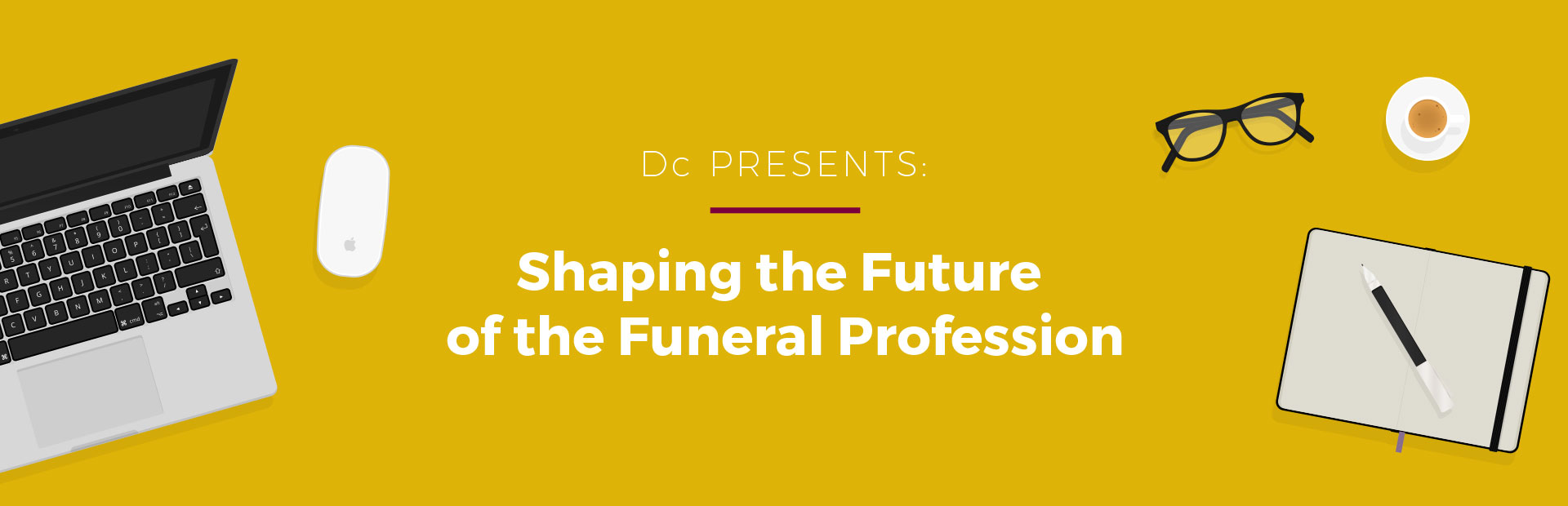 Dc presents: Shaping the Future of the Funeral Profession
