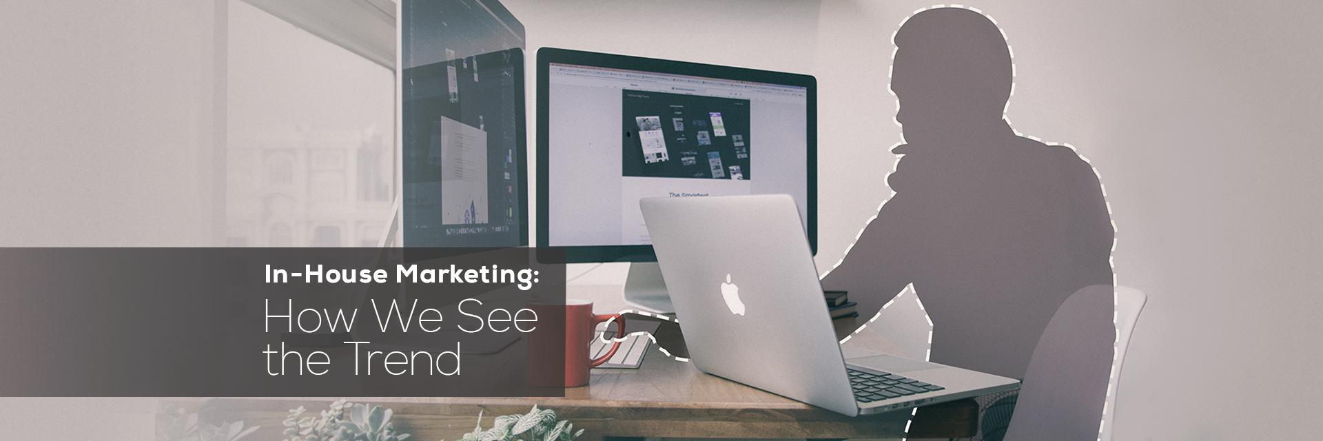 In-House Marketing: How We See the Trend