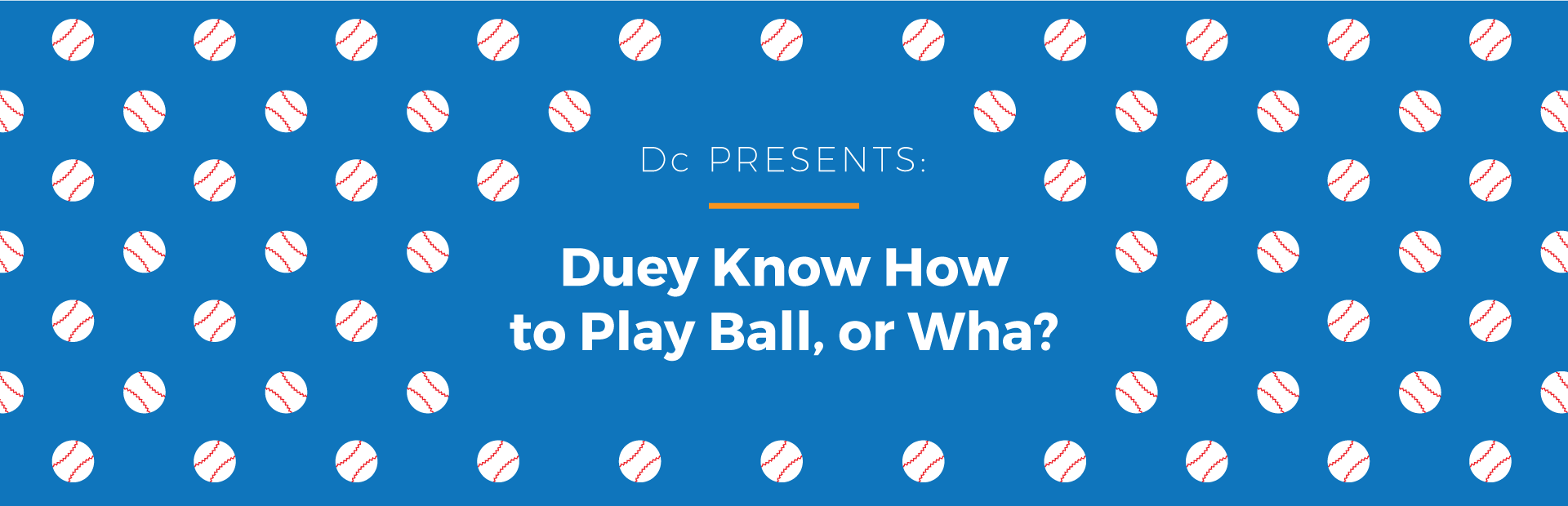 Dc presents: Duey Know How to Play Ball or Wha?